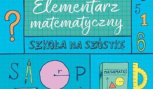 SZKOŁA NA SZÓSTKĘ Elementarz matematyczny