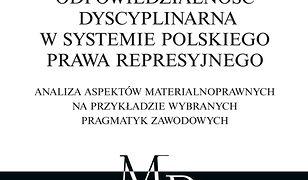 Odpowiedzialność dyscyplinarna w systemie polskiego prawa represyjnego. Analiza aspektów materialnoprawnych na przykładzie wybranych pragmatyk zawodowych