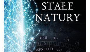 Stałe natury. O liczbach skrywających najgłębsze tajemnice Wszechświata
