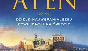 Chwała Aten. Dzieje najwspanialszej cywilizacji na świecie