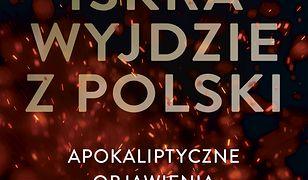 Iskra wyjdzie z Polski. Apokaliptyczne objawienia Miłosierdzia Bożego