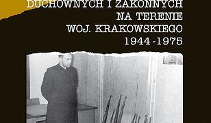 Represje wobec osób duchownych i zakonnych na terenie woj. krakowskiego 1944-1975. Leksykon biograficzny tom1