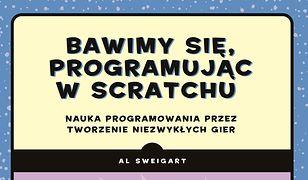 Bawimy się, programując w Scratchu Nauka programowania przez tworzenie niezwykłych gier