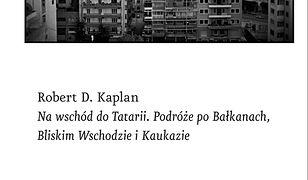Na wschód do Tatarii. Podróże po Bałkanach, Bliskim Wschodzie i Kaukazie