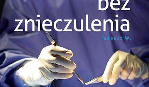 Bez znieczulenia. Prawdziwe historie z polskich szpitali i przychodni