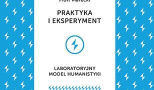 Praktyka i eksperyment. Laboratoryjny model humanistyki