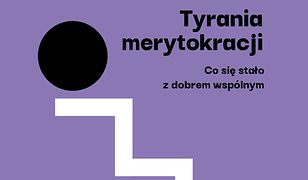 Tyrania merytokracji. Co się stało z dobrem wspólnym?