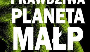 Prawdziwa planeta małp. Nowa historia człowieka