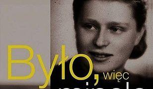 """Było. więc minęło. Joanna Penson - dziewczyna z Ravensbruck, kobieta """"Solidarności"""", lekarka Wałęsy"""