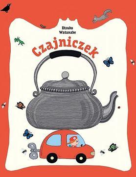"""Zaproś dziecko do świata wyobraźni. Recenzja książki """"Czajniczek"""" Etsuko Watanabe"""