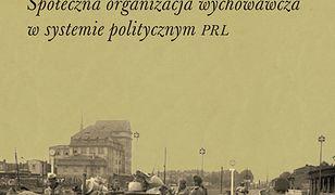 Związek Harcerstwa Polskiego 1956-1963. Społeczna organizacja wychowawcza w systemie politycznym PRL