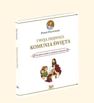 """""""Twoja pierwsza Komunia Święta"""" autorstwa Papieża Franciszka"""
