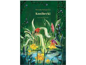 """Otwórz przed dzieckiem świat fantazji. """"Koniberki"""" autorstwa Weroniki Szelągiewicz"""