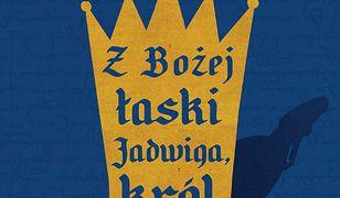 Z Bożej łaski Jadwiga, król