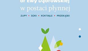 Dieta warzywno-owocowa dr Ewy Dąbrowskiej® w postaci płynnej. Zupy, soki, koktajle, przekąski