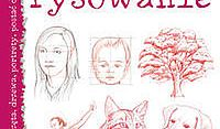 Łatwe rysowanie. Jak narysować: zwierzęta, drzewa, portrety, postać człowieka