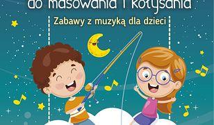 Piosenki do masowania i kołysania. Zabawy z muzyką dla dzieci