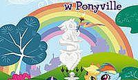 Najpiekniej jest w Ponyville.