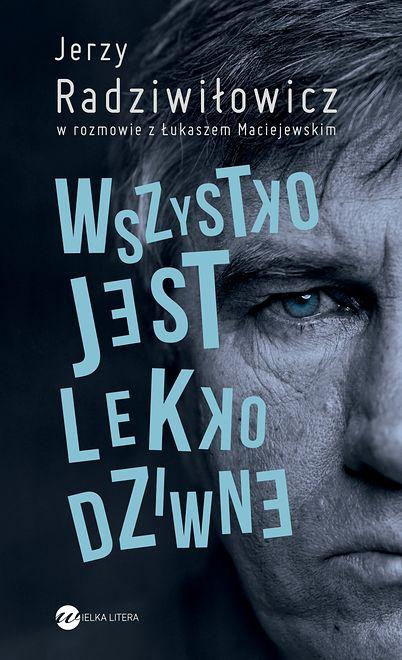 """Książka o Jerzym Radziwiłowiczu """"Wszystko jest lekko dziwne"""""""