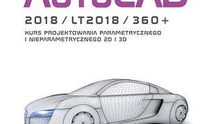 AutoCAD 2018/LT2018/360+. KURS PROJEKTOWANIA PARAMETRYCZNEGO I NIEPARAMETRYCZNEGO 2D i 3D wersja polska i angielska