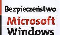 Bezpieczeństwo Microsoft Windows. Podstawy praktyczne