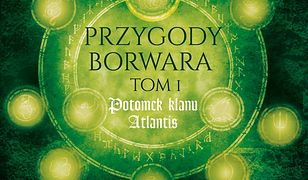Przygody Borwara (Tom 1). Przygody Borwara. Tom I. Potomek klanu Atlantis