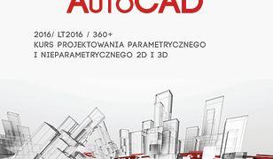 AutoCAD 2016/LT2016/360+ Kurs projektowania parametrycznego i nieparametrycznego 2D i 3D. wersja polska i angielska