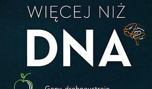 Więcej niż DNA. Geny, drobnoustroje i osobliwe moce, decydujące o tym, jacy jesteśmy