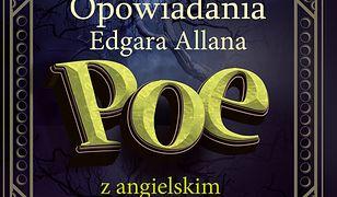 OPOWIADANIA Edgara Allana Poe z angielskim. Groza, horror i fantasy, czyli jak miło i przyjemnie doskonalić swój angielski