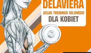 Metoda Delaviera. Atlas treningu siłowego dla kobiet