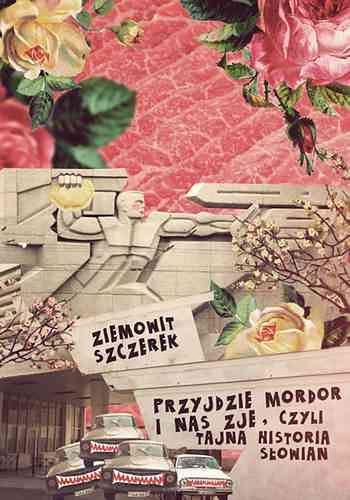 Przyjdzie Mordor i nas zje, czyli tajna historia Słowian - Ziemowit Szczerek
