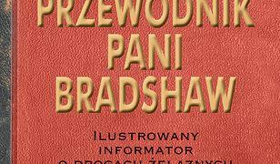 Przewodnik Pani Bradshaw. Ilustrowany informator o drogach żelaznych
