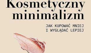 Kosmetyczny minimalizm. Jak kupować mniej i wyglądać lepiej