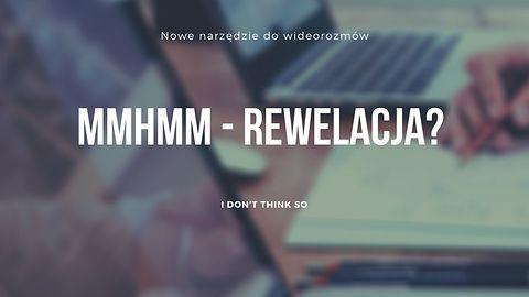 mmhmm - rewelacja? I don't think so