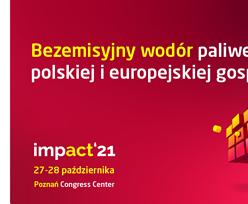 Tematy Impact'21: Bezemisyjny wodór paliwem polskiej i europejskiej gospodarki