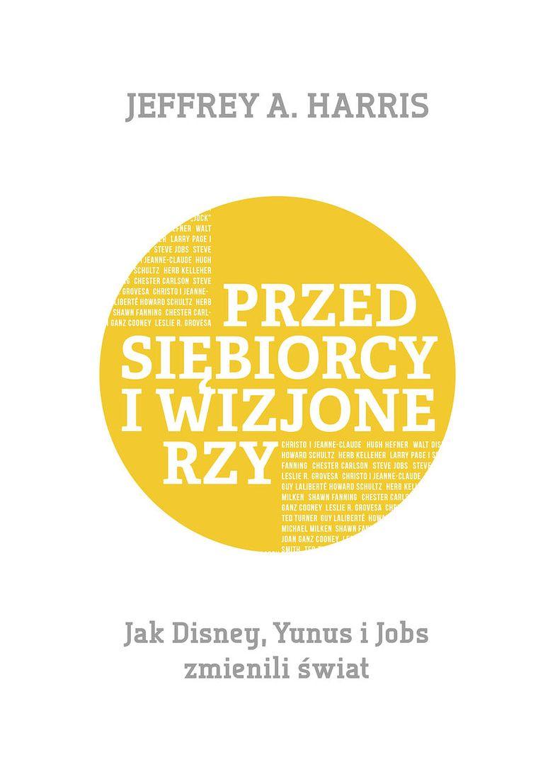 """""""Przdsiębiorcy i wizjonerzy""""- nowa książka Jeffrey'a A. Harris'a"""