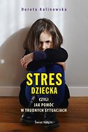 Stres dziecka, czyli jak pomóc w trudnych sytuacjach