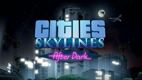 Cities: Skylines After Dark - nocne życie w wielkim mieście