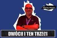 """Dwóch i Ten Trzeci #9 - Maciej Miąsik. """"Zawsze mówimy o tych, którym się udało, zapominając o setkach, którzy polegli""""."""