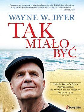 """""""Tak miało być"""" Wayne W. Dyer"""