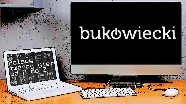 Polscy twórcy gier od A do Z: Bukowiecki