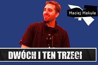 Dwóch i Ten Trzeci #7 - Maciej Makuła (vel Mirosław Makulski, vel Ojciec, vel Wonziu, vel VonZay, vel...)
