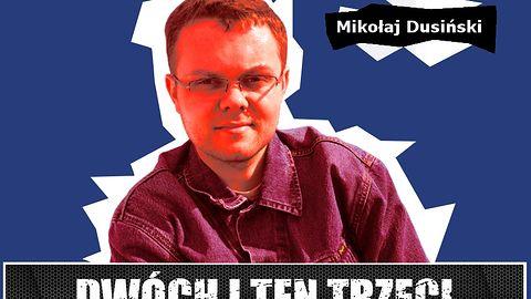"""Dwóch i Ten Trzeci #12 - Mikołaj Dusiński. """"Nie mamy się czego wstydzić, jeżeli chodzi o autorów piszących o grach"""""""