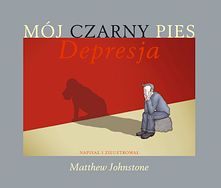 """Mój Czarny Pies Depresja"" Matthew Johnstone"
