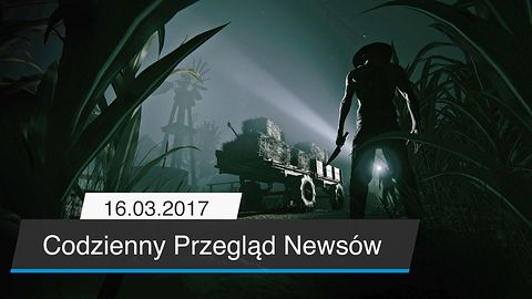 Codzienny Przegląd Newsów - 16.03.2017