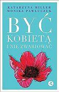 Być kobietą i nie zwariować Opowieści psychoterapeutyczne Monika Pawluczuk, Katarzyna Miller