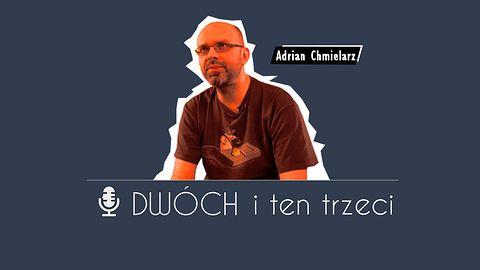Dwóch i Ten Trzeci - Adrian Chmielarz. O komunistycznej Polsce, systemie edukacji, grze porno, swoim wizerunku, twórczej pasji i marzeniach [+ Konkurs!]