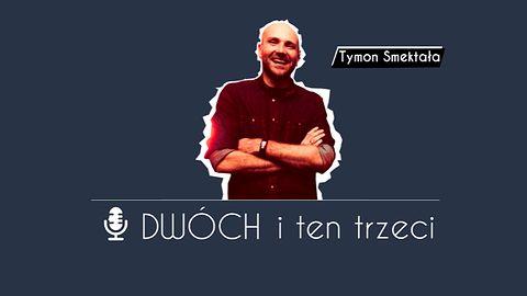Dwóch i Ten Trzeci - Tymon Smektała (Techland)
