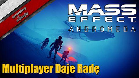 Mass Effect: Andromeda - Multiplayer daje radę