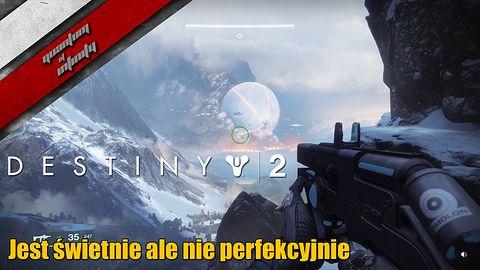 Destiny 2 - Jest świetnie ale nie perfekcyjnie